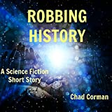 Robbing History: A Science Fiction Short Story