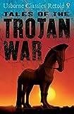 Tales of the Trojan War: Usborne Classics Retold