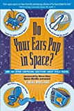 Do Your Ears Pop in Space? and 500 Other Surprising Questions About Space Travel (Physics)