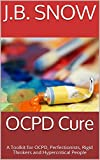 OCPD Cure: A Toolkit for OCPD, Perfectionists, Rigid Thinkers and Hypercritical People (Transcend Mediocrity Book 55)