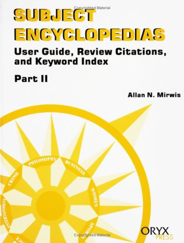 Subject Encyclopedias: User Guide, Review Citations, And Keyword Index<Br> Part Ii