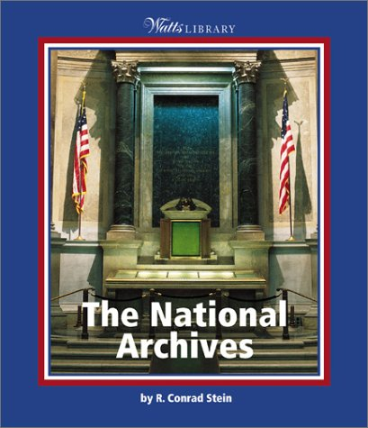 The National Archives (Watts Library(tm): U.S. Government & Military), R. CONRAD STEIN