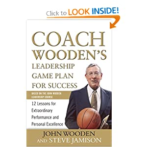 Coach Wooden's Leadership Game Plan for Success: 12 Lessons for Extraordinary Performance and Personal Excellence John Wooden and Steve Jamison