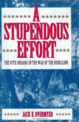 A Stupendous Effort: The 87th Indiana in the War of the Rebellion