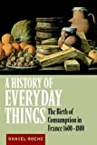 A History of Everyday Things: The Birth of Consumption in France, 1600-1800 (0521633591) by Roche, Daniel