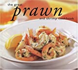 The Great Prawn and Shrimp Cookbook (Great Seafood Series) (1552855384) by Whitecap Books