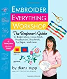 Embroider Everything Workshop: The Beginners Guide to Embroidery, Cross-Stitch, Needlepoint, Beadwork, Applique, and More