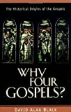 Why Four Gospels?: The Historical Origins of the Gospels (0825420709) by Black, David Alan