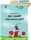 Am I small? Eske mwen piti?: Children's Picture Book English-Haitian Creole (Bilingual Edition)