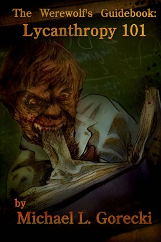 Book: The Werewolf's Guidebook - Lycanthropy 101 by Michael L. Gorecki