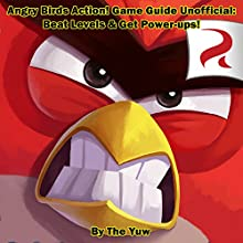 Angry Birds Action! Game Guide Unofficial: Beat Levels & Get Power-ups! Audiobook by  The Yuw Narrated by Trevor Clinger
