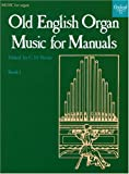 img - for Old English Organ Music for Manuals Book 1 (Bk. 1) book / textbook / text book