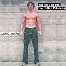 The Ex-Con and the Italian Princess (       UNABRIDGED) by Casey Odland Narrated by Casey Odland
