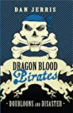 Doubloons and Disasters: Dragon Blood Pirates: Book Two