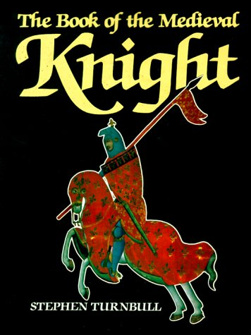 The Book Of The Medieval Knight, Stephen Turnbull