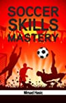 Soccer Skills Mastery: Improve Your S...