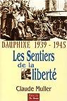 Dauphin� 1939-1945, les sentiers de la libert� : Les t�moignages de nombreux r�sistants et d�port�s par M�ller