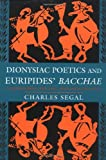 "Dionysiac Poetics and Euripides' ""Bacchae"" (069101597X) by Segal, Charles"