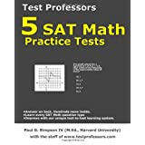 5 SAT Math Practice Tests ~ Paul G Simpson IV