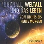 Urknall, Weltall und das Leben: Vom Nichts bis heute Morgen   Harald Lesch,Josef Gaßner