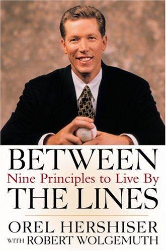 Between the Lines: Nine Principles to Live By, Orel Hershiser, Robert Wolgemuth