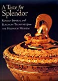 img - for Taste for Splendor: Russian Imperial & European Treasures from the Hillwood Museum book / textbook / text book
