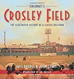 Cincinnati's Crosley Field: The Illustrated History of a Classic Ballpark