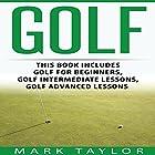 Golf, 3 Manuscripts: Golf for Beginners, Golf Intermediate Lessons, Golf Advanced Lessons Hörbuch von Mark Taylor Gesprochen von: Forris Day Jr