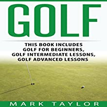 Golf, 3 Manuscripts: Golf for Beginners, Golf Intermediate Lessons, Golf Advanced Lessons Audiobook by Mark Taylor Narrated by Forris Day Jr