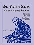 img - for St. Francis Xavier Catholic Church Records: Baptisms, 1749-1838, Knox County, Indiana book / textbook / text book