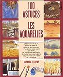 echange, troc Collectif - 100 astuces les aquarelles