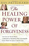 The Healing Power of Forgiveness: *Let Go of Your Hurt *Experience Renewed Relationships *Find New Intimacy with God