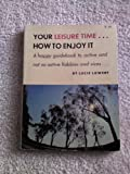 How to enjoy your leisure time;: A happy guidebook to active and not so active hobbies and vices