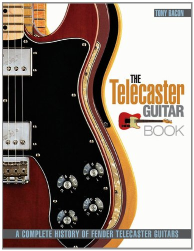 The Telecaster Guitar Book: A Complete History of Fender Telecaster Guitars (Revised and Updated)