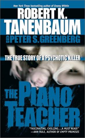 The Piano Teacher: The True Story of a Psychotic Killer, Robert K. Tanenbaum, Peter S. Greenberg