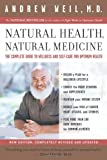 Natural Health, Natural Medicine: The Complete Guide to Wellness and Self-Care for Optimum Health (0618479031) by Andrew Weil