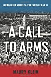 A Call to Arms: Mobilizing America for World War II (1596916079) by Klein, Maury