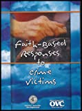 Faith Based Responses to Crime Victims (Why Is It Important for the Faith Community and the Victim Services Field to Create Successful Partnerships?)