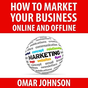 How to Market Your Business Online and Offline | [Omar Johnson]