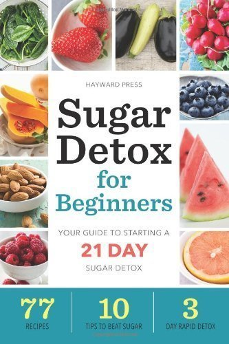 By Hayward Press Sugar Detox For Beginners: Your Guide To Starting A 21-Day Sugar Detox (2013) Paperback