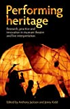 img - for Performing heritage: Research, practice and innovation in museum theatre and live interpretation book / textbook / text book