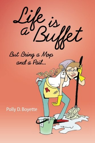 Life is a Buffet: But Bring a Mop and a Pail: Volume 3
