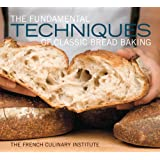 The Fundamental Techniques of Classic Bread Baking: The French Culinary Institute