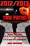 img - for 2012/2013 TWO PATHS: End of Days or A New Beginning?: A Guide to Navigating the Corridor Between Maya Dates 12-21-12: The Great Galactic Alignment and 3-31-13: Easter 2013; Judgment Day book / textbook / text book