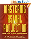 Mastering Astral Projection: 90-Day G...