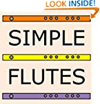 Simple Flutes: A Guide to Flute Makin...