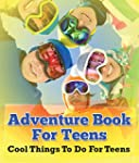 Adventure Book For Teens: Cool Things...