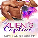 The Alien's Captive Audiobook by Ruth Anne Scott Narrated by Logan McAllister