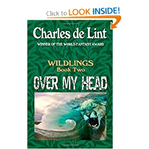 Over My Head: Wildlings 2 (Volume 2) by Charles de Lint