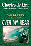 Over My Head: Wildlings 2 (Volume 2)